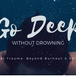 Go Deep without Drowning