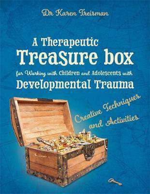 A Therapeutic Treasure Box for Working with Children and Adolescents with Developmental Trauma
