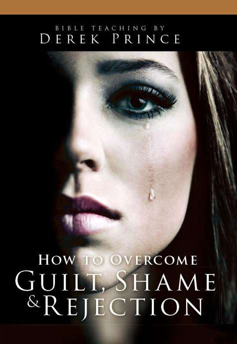 How To Overcome Guilt, Shame And Rejection (Five Part Series)