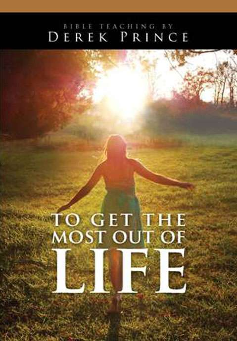 To Get The Most Out Of Life - Set Your Affections Above