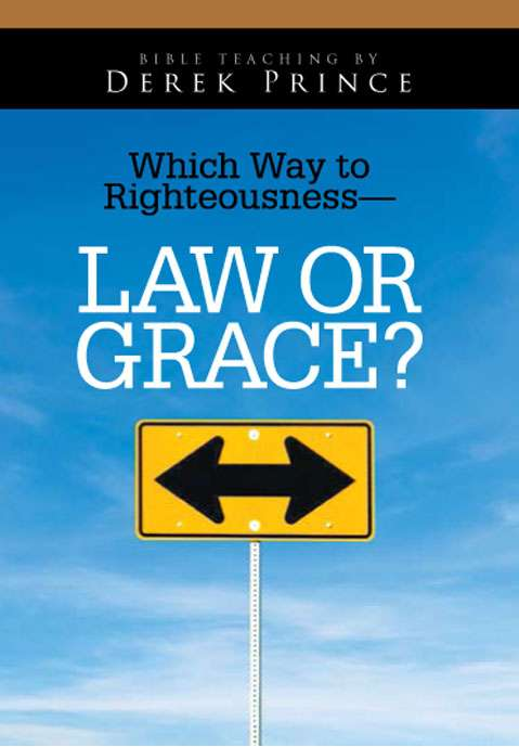 Which Way To Righteousness - Law Or Grace? (Four Part Series)
