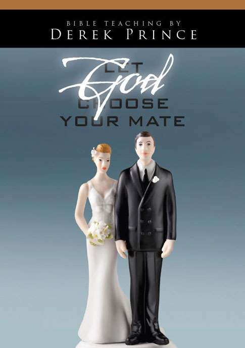 Let God Choose Your Mate (Two Part Series)