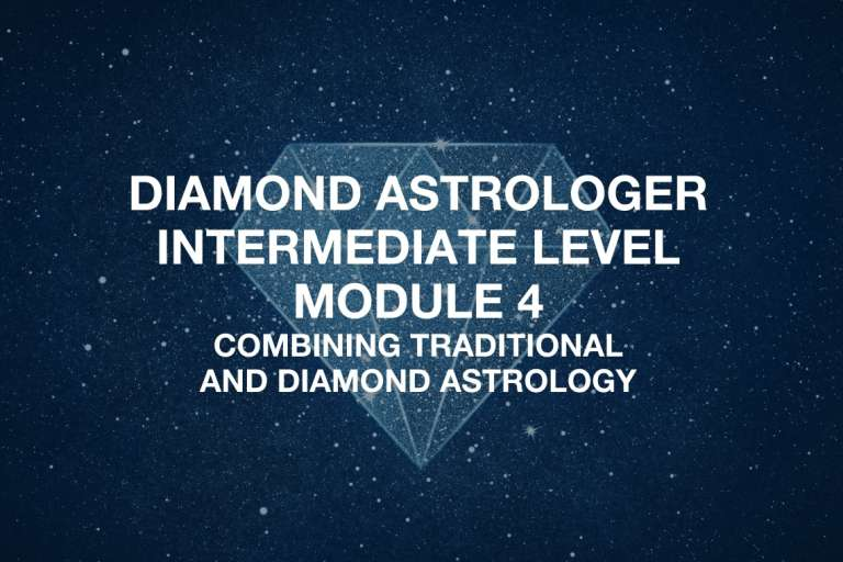 Intermediate Level - Module 4 - Combining Traditional and Diamond Astrology